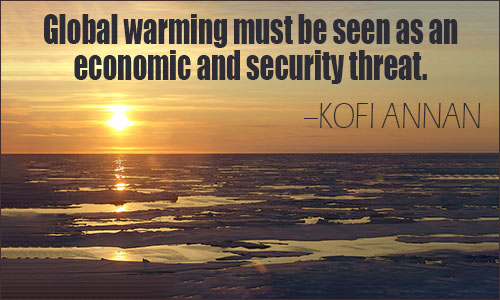 global warming quotes global warming must be seen as an economic and security threat