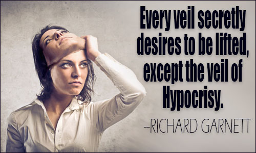 hypocrisy quotes every veil secretly desires to be lifted except the veil of hypocrisy